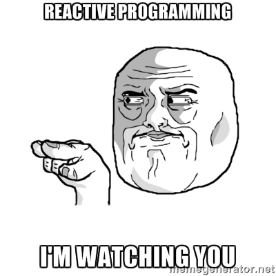 Reactive programming, I'm watching you...